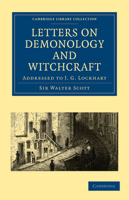 Letters on Demonology and Witchcraft: Addressed to J. G. Lockhart - Cambridge Library Collection - Spiritualism and Esoteric Knowledge (Paperback)