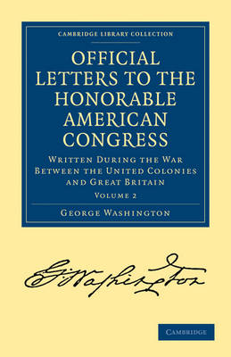 Official Letters to the Honorable American Congress: Written during the War between the United Colonies and Great Britain - Official Letters to the Honorable American Congress 2 Volume Set Volume 2 (Paperback)