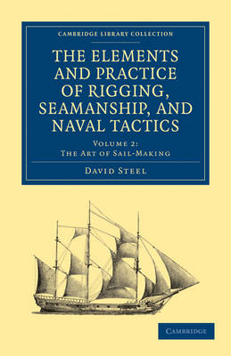 The Elements and Practice of Rigging, Seamanship, and Naval Tactics - Cambridge Library Collection - Naval and Military History Volume 2 (Paperback)