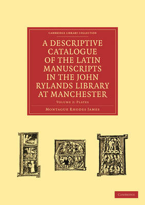 A A Descriptive Catalogue of the Latin Manuscripts in the John Rylands Library at Manchester 2 Volume Paperback Set A Descriptive Catalogue of the Latin Manuscripts in the John Rylands Library at Manchester: Plates Volume 2 - Cambridge Library Collection - History of Printing, Publishing and Libraries (Paperback)