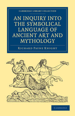 An Inquiry into the Symbolical Language of Ancient Art and Mythology - Cambridge Library Collection - Spiritualism and Esoteric Knowledge (Paperback)