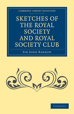 Sketches of the Royal Society and Royal Society Club - Cambridge Library Collection - British and Irish History, 19th Century (Paperback)
