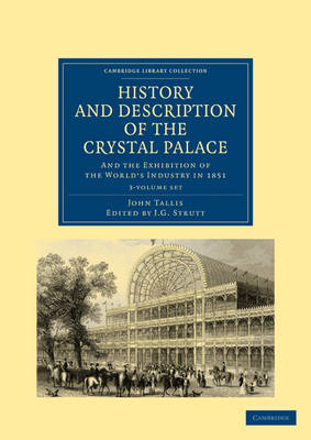Cambridge Library Collection - British and Irish History, 19th Century: History and Description of the Crystal Palace 3 Volume Paperback Set: And the Exhibition of the World's Industry in 1851