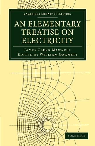 An Elementary Treatise on Electricity - Cambridge Library Collection - Physical  Sciences (Paperback)
