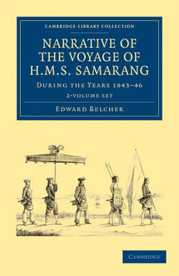 Cambridge Library Collection - Maritime Exploration: Narrative of the Voyage of HMS Samarang, during the Years 1843-46 2 Volume Set: Employed Surveying the Islands of the Eastern Archipelago