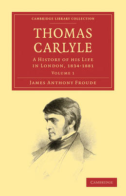Thomas Carlyle: A History of his Life in London, 1834-1881 - Cambridge Library Collection - Literary  Studies (Paperback)