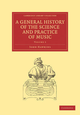 A A General History of the Science and Practice of Music 5 Volume Set A General History of the Science and Practice of Music: Volume 1 - Cambridge Library Collection - Music (Paperback)