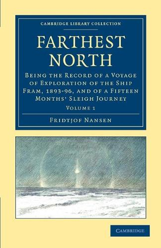 Farthest North: Being the Record of a Voyage of Exploration of the Ship Fram, 1893-96, and of a Fifteen Months' Sleigh Journey - Farthest North 2 Volume Set (Paperback)