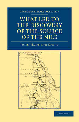Cambridge Library Collection - African Studies: What Led to the Discovery of the Source of the Nile (Paperback)