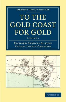 To the Gold Coast for Gold: A Personal Narrative - Cambridge Library Collection - African Studies Volume 2 (Paperback)