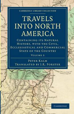 Travels into North America: Containing its Natural History, with the Civil, Ecclesiastical and Commercial State of the Country - Cambridge Library Collection - North American History Volume 3 (Paperback)