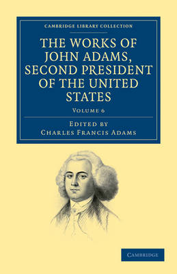 The Works of John Adams, Second President of the United States - Cambridge Library Collection - North American History Volume 6 (Paperback)