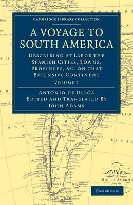 A Voyage to South America: Describing at Large the Spanish Cities, Towns, Provinces, etc. on that Extensive Continent - Cambridge Library Collection - Latin American Studies Volume 2 (Paperback)