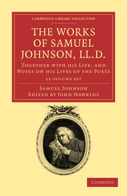 Cambridge Library Collection - Literary Studies: The Works of Samuel Johnson, LL.D. 11 Volume Set: Together with his Life, and Notes on his Lives of the Poets