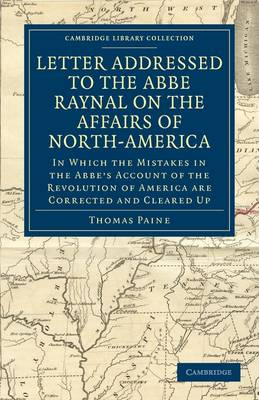 Letter Addressed to the Abbe Raynal on the Affairs of North-America: In Which the Mistakes in the Abbe's Account of the Revolution of America Are Corrected and Cleared Up - Cambridge Library Collection - Philosophy (Paperback)