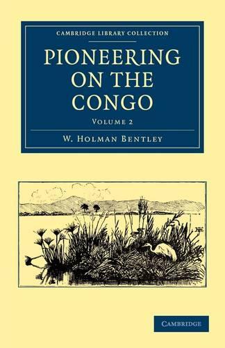 Pioneering on the Congo 2 Volume Set Pioneering on the Congo: Volume 1 - Cambridge Library Collection - African Studies (Paperback)