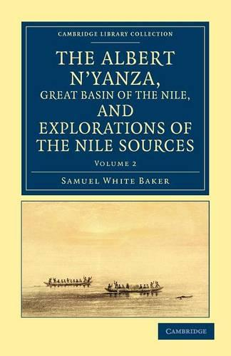 The Albert N'yanza, Great Basin of the Nile, and Explorations of the Nile Sources - Cambridge Library Collection - African Studies (Paperback)