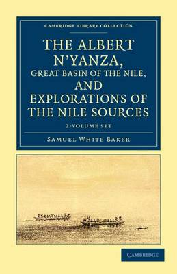 The Albert N'yanza, Great Basin of the Nile, and Explorations of the Nile Sources 2 Volume Set - Cambridge Library Collection - African Studies