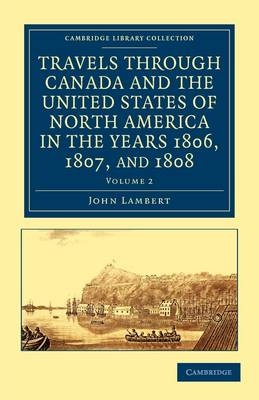 Travels through Canada and the United States of North America in the Years 1806, 1807, and 1808 - Cambridge Library Collection - North American History (Paperback)