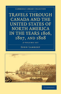 Cambridge Library Collection - North American History: Travels through Canada and the United States of North America in the Years 1806, 1807, and 1808 2 Volume Set