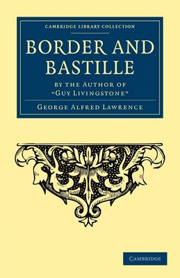Border and Bastille: By the Author of 'Guy Livingstone' - Cambridge Library Collection - North American History (Paperback)