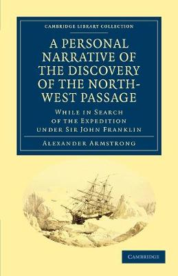 A Personal Narrative of the Discovery of the North-West Passage: While in Search of the Expedition under Sir John Franklin - Cambridge Library Collection - Polar Exploration (Paperback)