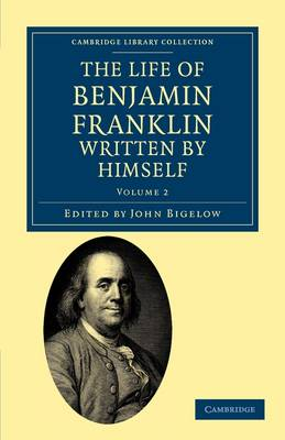 The Life of Benjamin Franklin, Written by Himself - Cambridge Library Collection - North American History (Paperback)
