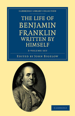 The Life of Benjamin Franklin, Written by Himself 3 Volume Set - Cambridge Library Collection - North American History