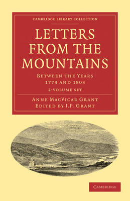 Cambridge Library Collection - British & Irish History, 17th & 18th Centuries: Letters from the Mountains 2 Volume Set: Being the Correspondence with her Friends between the Years 1773 and 1803 of Mrs Grant of Laggan