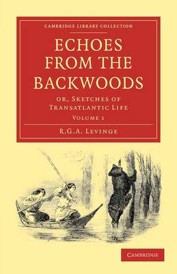 Echoes from the Backwoods: Or, Sketches of Transatlantic Life - Echoes from the Backwoods 2 Volume Set (Paperback)