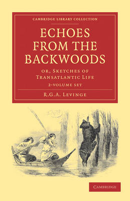 Echoes from the Backwoods 2 Volume Set: Or, Sketches of Transatlantic Life - Cambridge Library Collection - North American History
