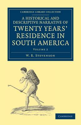 A Historical and Descriptive Narrative of Twenty Years' Residence in South America - Cambridge Library Collection - Latin American Studies (Paperback)