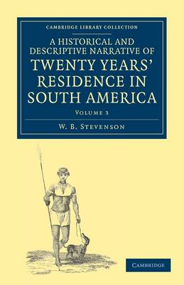 A A Historical and Descriptive Narrative of Twenty Years' Residence in South America 3 Volume Paperback Set A Historical and Descriptive Narrative of Twenty Years' Residence in South America: Volume 2 - Cambridge Library Collection - Latin American Studies (Paperback)