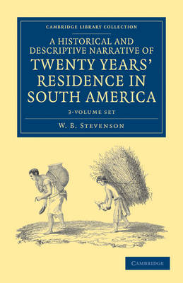 A Historical and Descriptive Narrative of Twenty Years' Residence in South America 3 Volume Paperback Set - Cambridge Library Collection - Latin American Studies