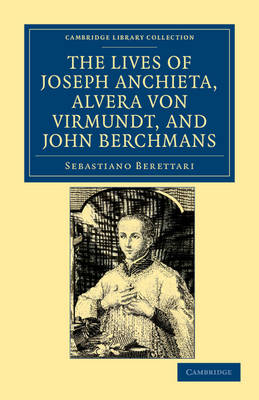 The Lives of Father Joseph Anchieta, of the Society of Jesus: the Ven. Alvera von Virmundt, Religious of the Order of the Holy Sepulchre, and the Ven. John Berchmans, of the Society of Jesus - Cambridge Library Collection - Religion (Paperback)