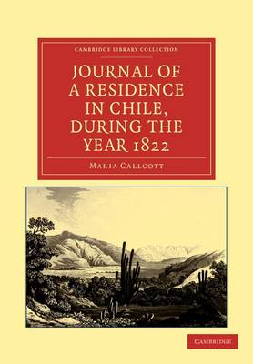 Journal of a Residence in Chile, during the Year 1822 - Cambridge Library Collection - Latin American Studies (Paperback)