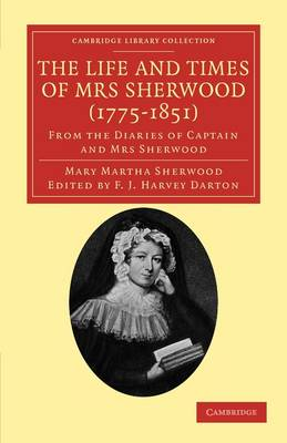 The Life and Times of Mrs Sherwood (1775-1851): From the Diaries of Captain and Mrs Sherwood - Cambridge Library Collection - Literary  Studies (Paperback)