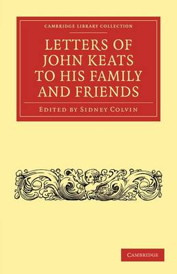Letters of John Keats to his Family and Friends - Cambridge Library Collection - Literary  Studies (Paperback)