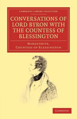 Conversations of Lord Byron with the Countess of Blessington - Cambridge Library Collection - Literary  Studies (Paperback)