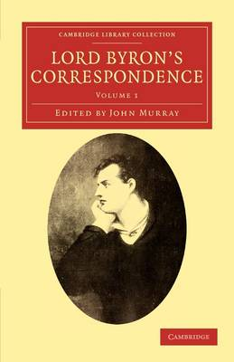 Lord Byron's Correspondence: Chiefly with Lady Melbourne, Mr. Hobhouse, the Hon. Douglas Kinnaird, and P. B. Shelley - Cambridge Library Collection - Literary  Studies (Paperback)