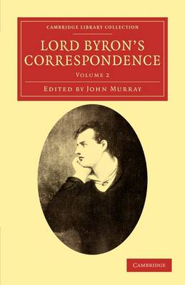 Cambridge Library Collection - Literary Studies Lord Byron's Correspondence: Volume 2 (Paperback)
