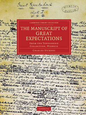 The Manuscript of Great Expectations: From the Townshend Collection, Wisbech - Cambridge Library Collection - Literary  Studies (Paperback)