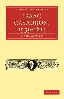 Isaac Casaubon, 1559-1614 - Cambridge Library Collection - Literary  Studies (Paperback)
