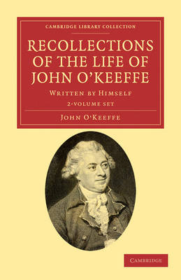 Recollections of the Life of John O'Keeffe 2 Volume Set: Written by Himself - Cambridge Library Collection - Literary  Studies