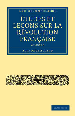 Etudes et lecons sur la Revolution Francaise 8 Volume Set Etudes et lecons sur la Revolution Francaise: Volume 1 - Cambridge Library Collection - European History (Paperback)