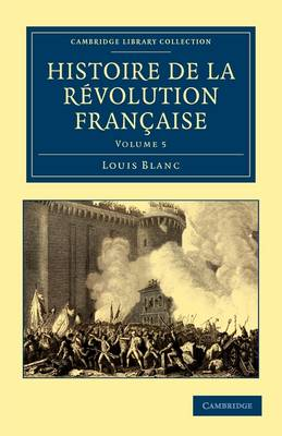 Histoire de la Revolution Francaise 12 Volume Set Histoire de la Revolution Francaise: Volume 5 - Cambridge Library Collection - European History (Paperback)