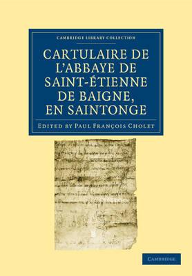 Cambridge Library Collection - Medieval History: Cartulaire de l'Abbaye de Saint-Etienne de Baigne, en Saintonge (Paperback)