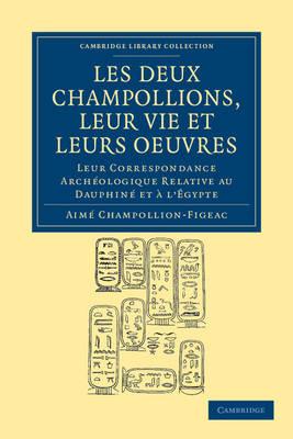Les deux Champollions, leur vie et leurs oeuvres: Leur correspondance archeologique relative au Dauphine et ... l'Egypte - Cambridge Library Collection - Egyptology (Paperback)