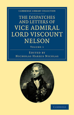 The Dispatches and Letters of Vice Admiral Lord Viscount Nelson - Cambridge Library Collection - Naval and Military History (Paperback)