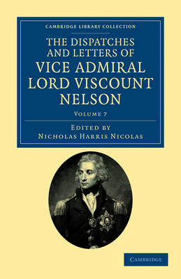 The The Dispatches and Letters of Vice Admiral Lord Viscount Nelson 7 Volume Set The Dispatches and Letters of Vice Admiral Lord Viscount Nelson: Volume 2 - Cambridge Library Collection - Naval and Military History (Paperback)